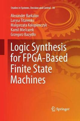 Logic Synthesis for FPGA-Based Finite State Machines - Studies in Systems, Decision and Control 38 (Paperback)
