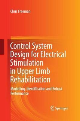 Control System Design for Electrical Stimulation in Upper Limb Rehabilitation: Modelling, Identification and Robust Performance (Paperback)