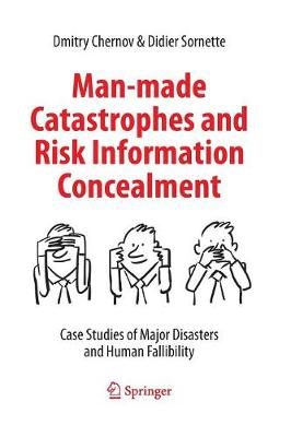Man-made Catastrophes and Risk Information Concealment: Case Studies of Major Disasters and Human Fallibility (Paperback)