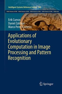 Applications of Evolutionary Computation in Image Processing and Pattern Recognition - Intelligent Systems Reference Library 100 (Paperback)