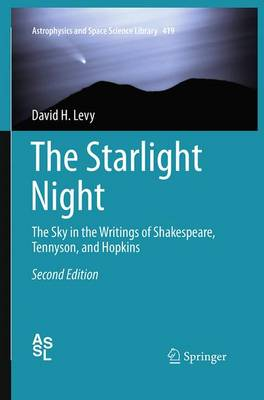 The Starlight Night: The Sky in the Writings of Shakespeare, Tennyson, and Hopkins - Astrophysics and Space Science Library 419 (Paperback)