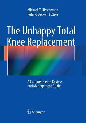 The Unhappy Total Knee Replacement: A Comprehensive Review and Management Guide (Paperback)