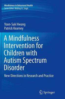 A Mindfulness Intervention for Children with Autism Spectrum Disorders: New Directions in Research and Practice - Mindfulness in Behavioral Health (Paperback)