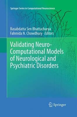 Validating Neuro-Computational Models of Neurological and Psychiatric Disorders - Springer Series in Computational Neuroscience 14 (Paperback)
