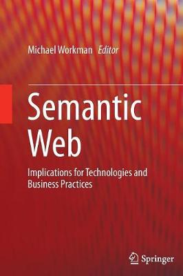 Semantic Web: Implications for Technologies and Business Practices (Paperback)