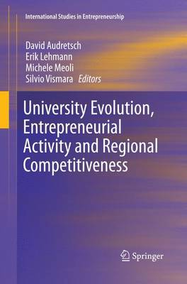 University Evolution, Entrepreneurial Activity and Regional Competitiveness - International Studies in Entrepreneurship 32 (Paperback)