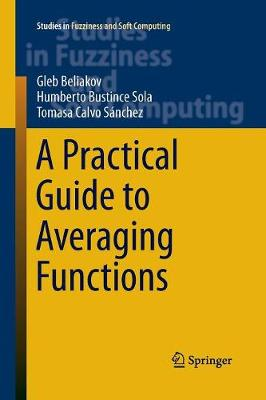 A Practical Guide to Averaging Functions - Studies in Fuzziness and Soft Computing 329 (Paperback)