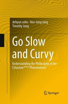 Go Slow and Curvy: Understanding the Philosophy of the Cittaslow slowcity Phenomenon (Paperback)