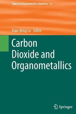 Carbon Dioxide and Organometallics - Topics in Organometallic Chemistry 53 (Paperback)