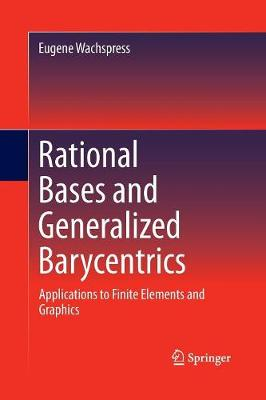 Rational Bases and Generalized Barycentrics: Applications to Finite Elements and Graphics (Paperback)
