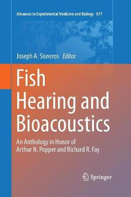 Fish Hearing and Bioacoustics: An Anthology in Honor of Arthur N. Popper and Richard R. Fay - Advances in Experimental Medicine and Biology 877 (Paperback)