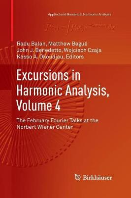 Excursions in Harmonic Analysis, Volume 4: The February Fourier Talks at the Norbert Wiener Center - Applied and Numerical Harmonic Analysis (Paperback)