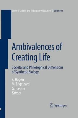 Ambivalences of Creating Life: Societal and Philosophical Dimensions of Synthetic Biology - Ethics of Science and Technology Assessment 45 (Paperback)