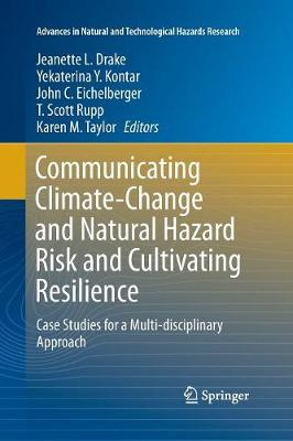 Communicating Climate-Change and Natural Hazard Risk and Cultivating Resilience: Case Studies for a Multi-disciplinary Approach - Advances in Natural and Technological Hazards Research 45 (Paperback)