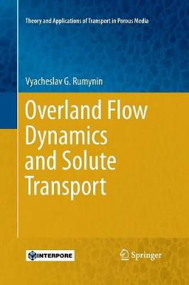 Overland Flow Dynamics and Solute Transport - Theory and Applications of Transport in Porous Media 26 (Paperback)