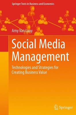 Social Media Management: Technologies and Strategies for Creating Business Value - Springer Texts in Business and Economics (Paperback)