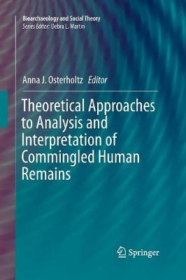 Theoretical Approaches to Analysis and Interpretation of Commingled Human Remains - Bioarchaeology and Social Theory (Paperback)