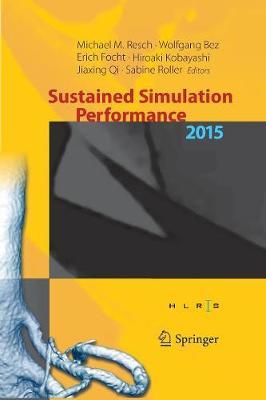 Sustained Simulation Performance 2015: Proceedings of the joint Workshop on Sustained Simulation Performance, University of Stuttgart (HLRS) and Tohoku University, 2015 (Paperback)
