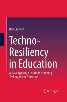 Techno-Resiliency in Education: A New Approach For Understanding Technology In Education (Paperback)