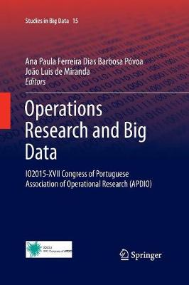 Operations Research and Big Data: IO2015-XVII Congress of Portuguese Association of Operational Research (APDIO) - Studies in Big Data 15 (Paperback)