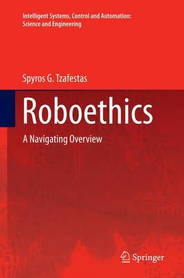 Roboethics: A Navigating Overview - Intelligent Systems, Control and Automation: Science and Engineering 79 (Paperback)