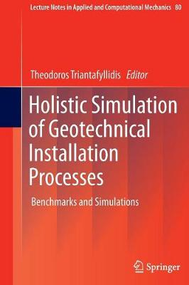 Holistic Simulation of Geotechnical Installation Processes: Benchmarks and Simulations - Lecture Notes in Applied and Computational Mechanics 80 (Paperback)