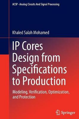 IP Cores Design from Specifications to Production: Modeling, Verification, Optimization, and Protection - Analog Circuits and Signal Processing (Paperback)