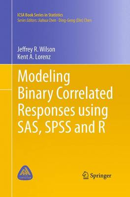 Modeling Binary Correlated Responses using SAS, SPSS and R - ICSA Book Series in Statistics 9 (Paperback)