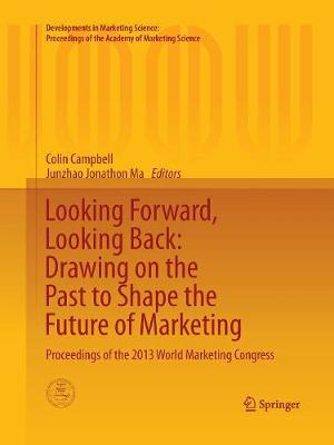 Looking Forward, Looking Back: Drawing on the Past to Shape the Future of Marketing: Proceedings of the 2013 World Marketing Congress - Developments in Marketing Science: Proceedings of the Academy of Marketing Science (Paperback)