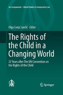 The Rights of the Child in a Changing World: 25 Years after The UN Convention on the Rights of the Child - Ius Comparatum - Global Studies in Comparative Law 13 (Paperback)