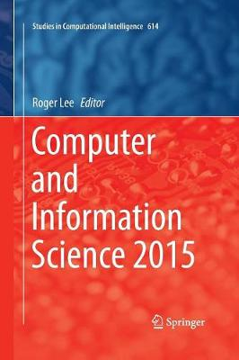 Computer and Information Science 2015 - Studies in Computational Intelligence 614 (Paperback)