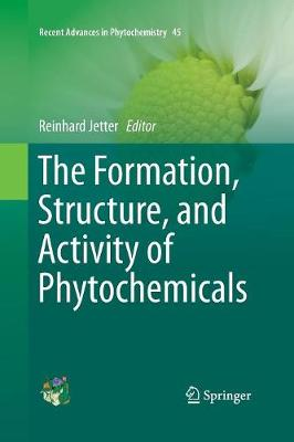 The Formation, Structure and Activity of Phytochemicals - Recent Advances in Phytochemistry 45 (Paperback)