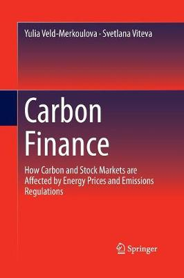 Carbon Finance: How Carbon and Stock Markets are affected by Energy Prices and Emissions Regulations (Paperback)