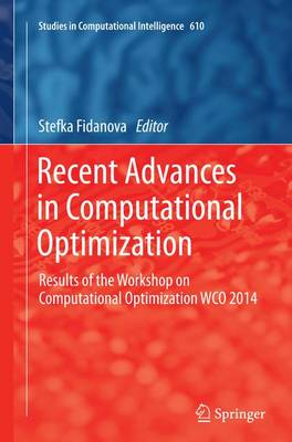 Recent Advances in Computational Optimization: Results of the Workshop on Computational Optimization WCO 2014 - Studies in Computational Intelligence 610 (Paperback)
