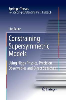 Constraining Supersymmetric Models: Using Higgs Physics, Precision Observables and Direct Searches - Springer Theses (Paperback)