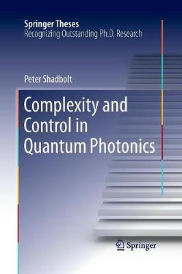Complexity and Control in Quantum Photonics - Springer Theses (Paperback)
