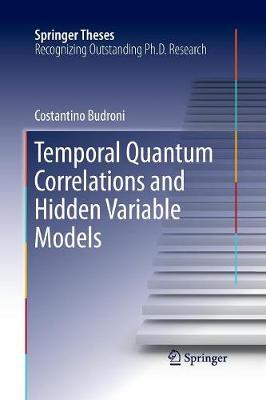 Temporal Quantum Correlations and Hidden Variable Models - Springer Theses (Paperback)