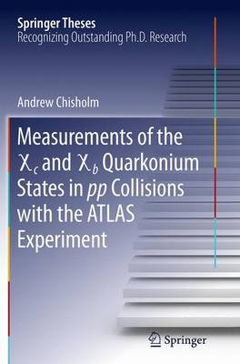 Measurements of the X c and X b Quarkonium States in pp Collisions with the ATLAS Experiment - Springer Theses (Paperback)