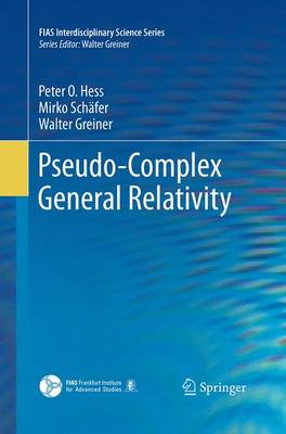 Pseudo-Complex General Relativity - FIAS Interdisciplinary Science Series (Paperback)