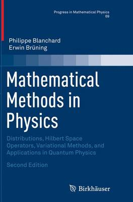 Mathematical Methods in Physics: Distributions, Hilbert Space Operators, Variational Methods, and Applications in Quantum Physics - Progress in Mathematical Physics 69 (Paperback)