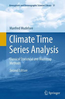 Climate Time Series Analysis: Classical Statistical and Bootstrap Methods - Atmospheric and Oceanographic Sciences Library 51 (Paperback)