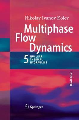 Multiphase Flow Dynamics 5: Nuclear Thermal Hydraulics (Paperback)