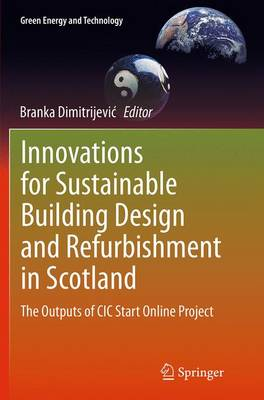 Innovations for Sustainable Building Design and Refurbishment in Scotland: The Outputs of CIC Start Online Project - Green Energy and Technology (Paperback)