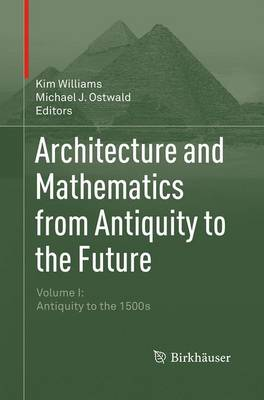Architecture and Mathematics from Antiquity to the Future: Volume I: Antiquity to the 1500s (Paperback)