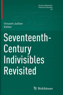 Seventeenth-Century Indivisibles Revisited - Science Networks. Historical Studies 49 (Paperback)