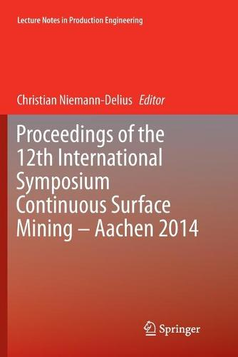 Proceedings of the 12th International Symposium Continuous Surface Mining - Aachen 2014 - Lecture Notes in Production Engineering (Paperback)