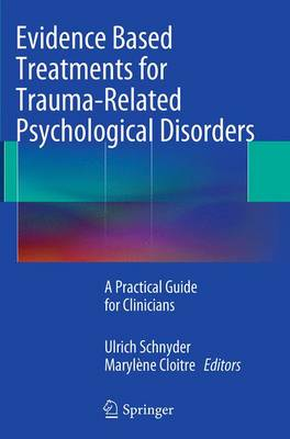 Evidence Based Treatments for Trauma-Related Psychological Disorders: A Practical Guide for Clinicians (Paperback)