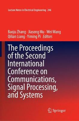 The Proceedings of the Second International Conference on Communications, Signal Processing, and Systems - Lecture Notes in Electrical Engineering 246 (Paperback)