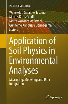 Application of Soil Physics in Environmental Analyses: Measuring, Modelling and Data Integration - Progress in Soil Science (Paperback)