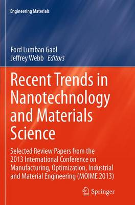 Recent Trends in Nanotechnology and Materials Science: Selected Review Papers from the 2013 International Conference on Manufacturing,  Optimization, Industrial and Material Engineering (MOIME 2013) - Engineering Materials (Paperback)